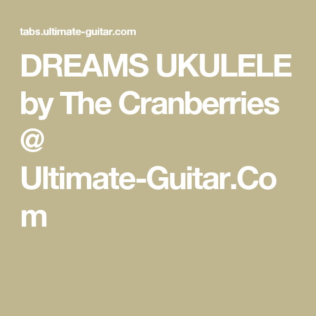 Dreams Ukulele By The Cranberries Ultimate Guitar Music