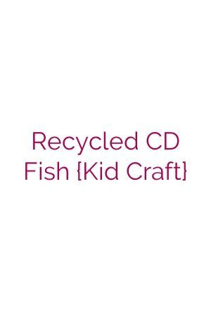 Recycled CD Fish {Kid Craft} #recycledcd Recycled CD Fish {Kid Craft}#DIY #Homemade #recycledcd