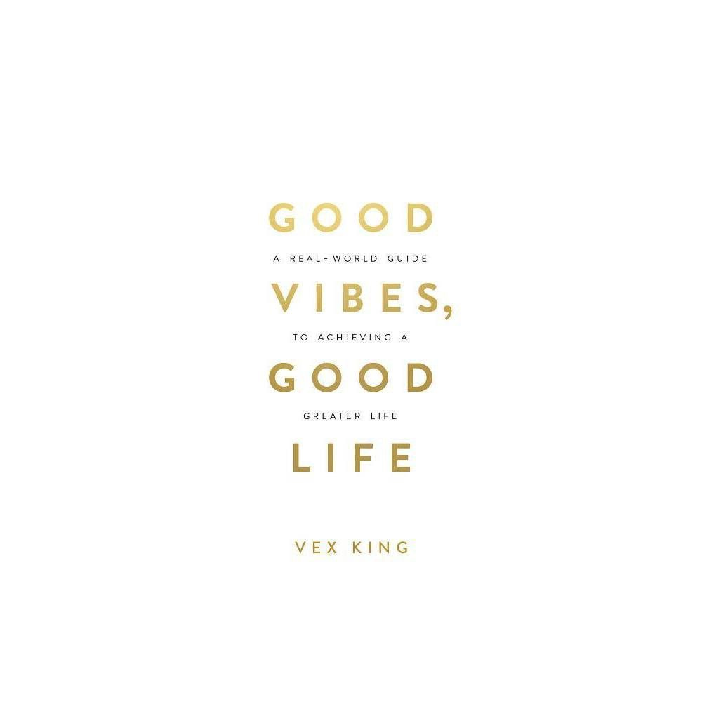 Good Vibes, Good Life - by  Vex King (Paperback)