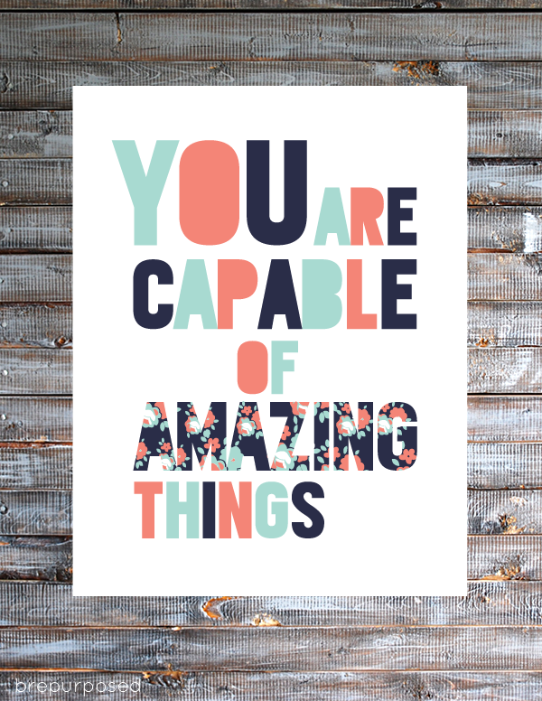 print out this cute you are capable of amazing things print for week 43 of fridays fab freebie - Cute Things To Print Out