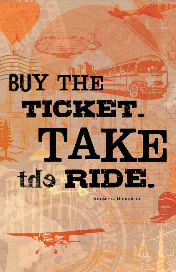 "Buy the ticket, take the ride""""~ Hunter S. ThompsonBased off of our very popular Journey Journal this print is just what your home needs to excite all those that walk by it!SIZES:5x7 (printed edge-to-"