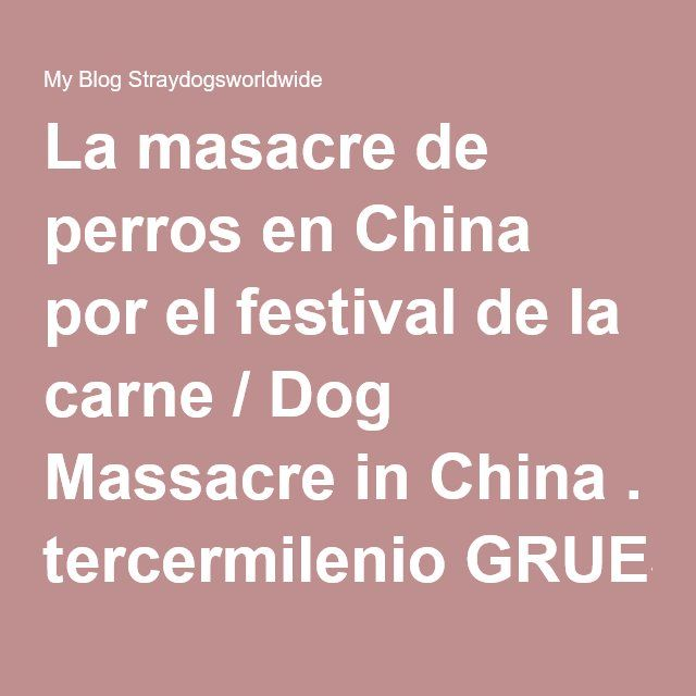 La masacre de perros en China por el festival de la carne / Dog Massacre in China . tercermilenio GRUESOME VIDEO – BUT THESE POOREST ANIMALS IN YULIN/CHINA NEED OUR HELP!!!! PLEASE SHARE! – My Blog Straydogsworldwide
