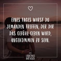 Visual Statements®️️️ One day you will meet someone who will make you feel like you have arrived. Sayings / Quotes / Quotes / Love / Relationship #VisualStatements # Sayings #Spruch #Favorite #Love #love -  - #Genel