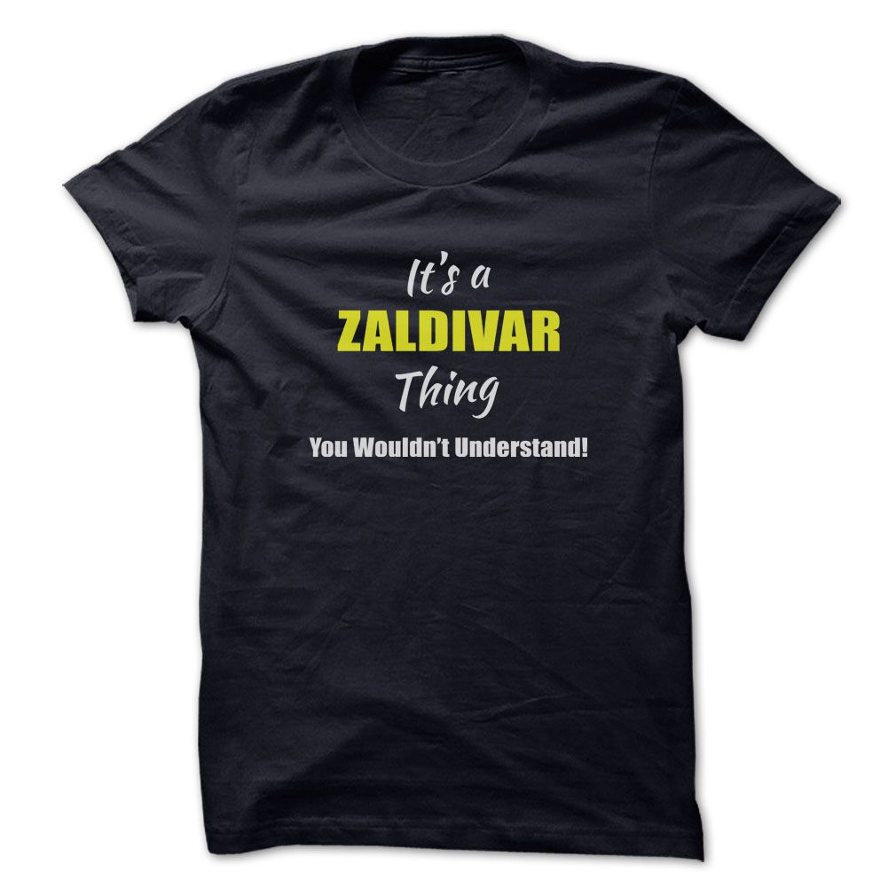 [Hot tshirt name tags] Its a ZALDIVAR Thing Limited Edition  Discount 10%  Are you a ZALDIVAR? Then YOU understand! These limited edition custom t-shirts are NOT sold in stores and make great gifts for your family members. Order 2 or more today and save on shipping!  Tshirt Guys Lady Hodie  SHARE and Get Discount Today Order now before we SELL OUT  Camping a vest thing you wouldnt understand tshirt hoodie hoodies year name birthday a zaldivar thing limited its a
