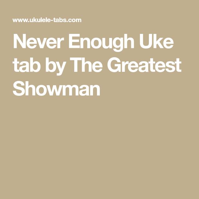 Never Enough Uke Tab By The Greatest Showman Ukulele Pinterest