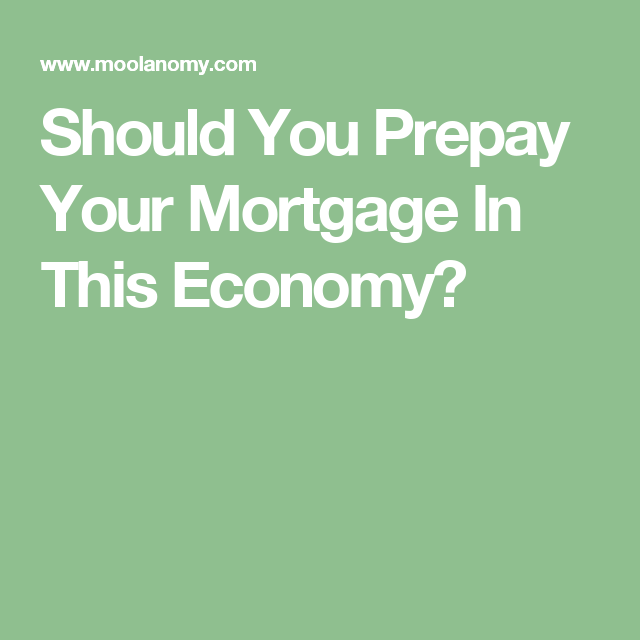 Should You Prepay Your Mortgage In This Economy?
