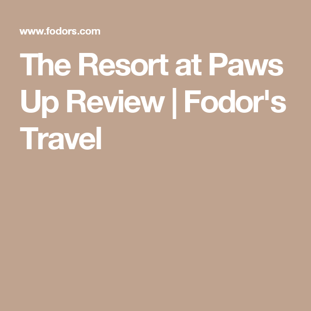 The Resort At Paws Up Review Rome Restaurants Hotel Reviews Travel