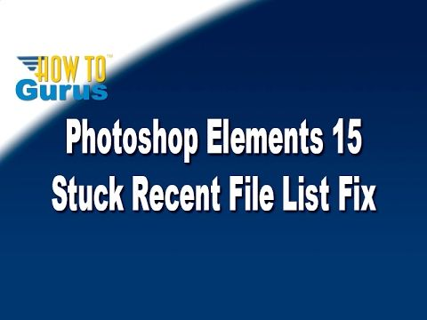 How to Fix the Recent File List Frozen Glitch in Adobe Photoshop Elements 15 - YouTube