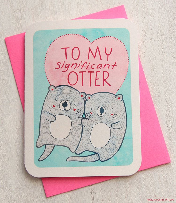 OHMYGOODNESS...so adorable. :)  To My Significant Otter - Valentines Day Card. $5.00, via Etsy.