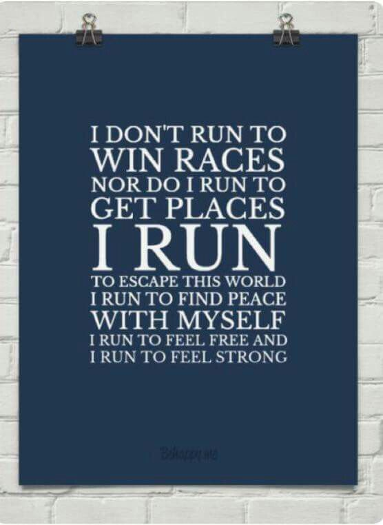 55d3ae12f1d6 I don t run to win races nor do I run to get paces. I run to escape this  work. I run to find peace with myself.