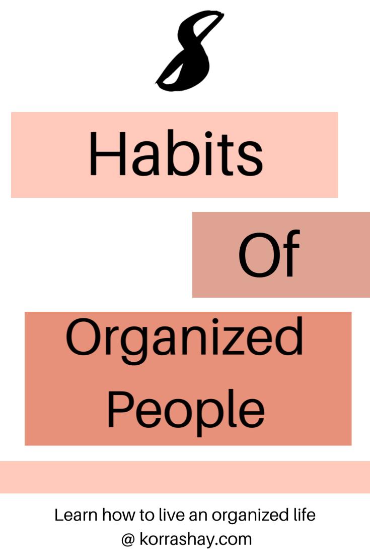 8 Habits Of Organized People Organization Life Organization Habits