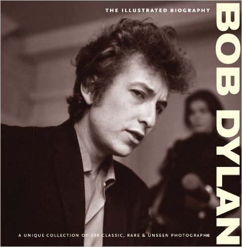 ILLUSTRATED BIOGRAPHY: BOB DYLAN: The Illustrated Biography (Classic Rare & Unseen): Amazon.co.uk: Chris Rushby: 9780955829857: Books