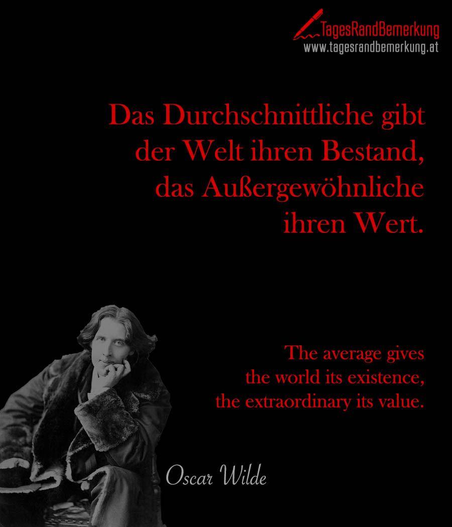 Das Durchschnittliche gibt der Welt ihren Bestand, das ...