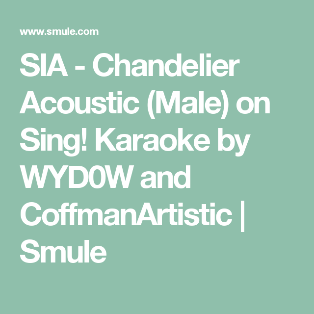SIA - Chandelier Acoustic (Male) on Sing! Karaoke by WYD0W and ...