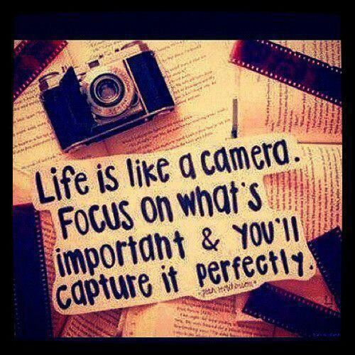 "Image result for ""Life is like a camera. Focus on what's important and you'll capture it perfectly."""