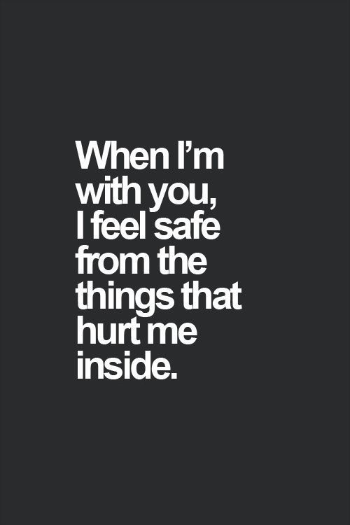 When I M With You I Feel Safe Hurt Love Love Quotes Quotes Quote Hurt Love Quote Safe Quotes For Your Boyfriend Be Yourself Quotes Sweet Love Quotes