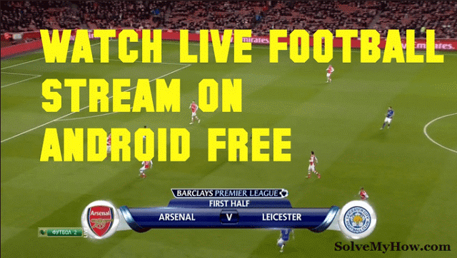 Top 3 Best Android Live Football Streaming Apps In 2017 Http Www
