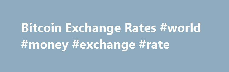 Bitcoin Exchange Rates World Money Rate Http Currency