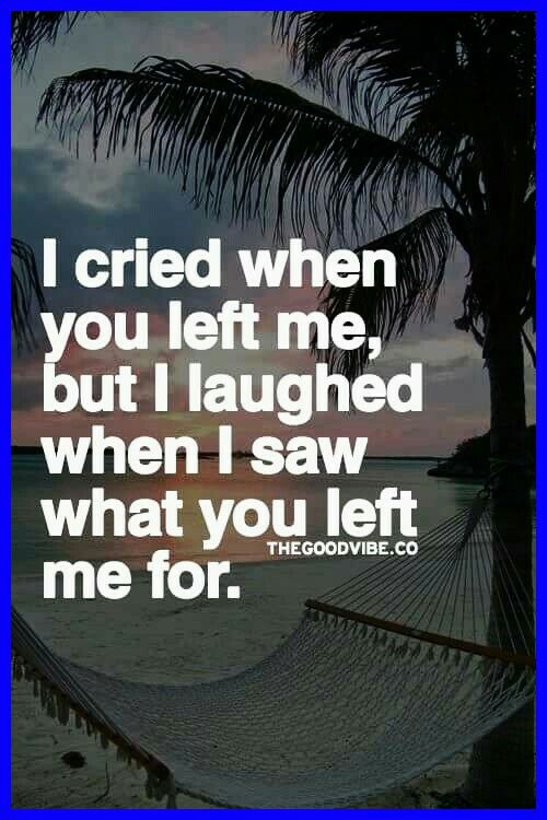 I Cried When You Left Me But I Laughed When I Saw What You Left Me