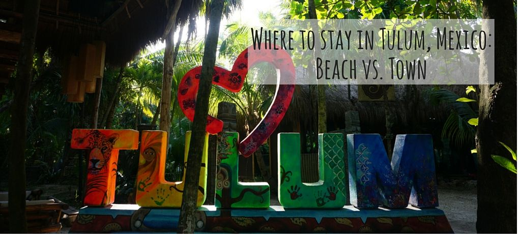 Where to stay in Tulum, Mexico: Beach vs. Town