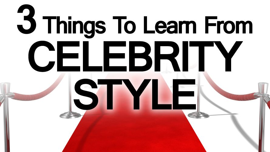 Three Celebrity Style Tips   Lessons On Dressing Well From The Red Carpet   Hollywood Fashion