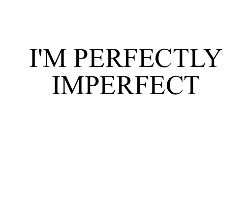 similiar i m perfectly imperfect quotes keywords imperfection