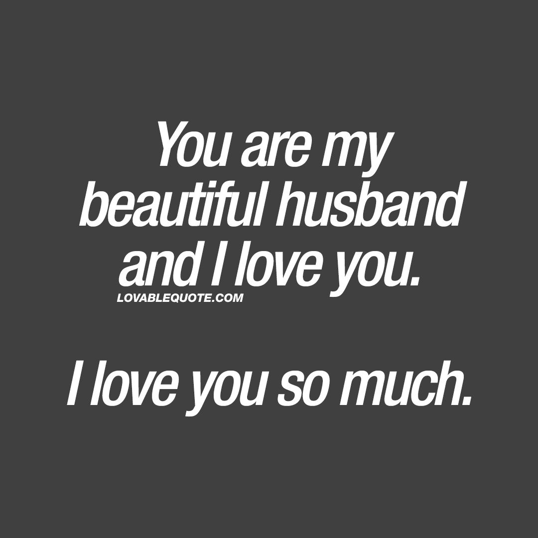I Love U So Much Quotes Impressive Husband Love Quote You Are My Beautiful Husband And I Love You