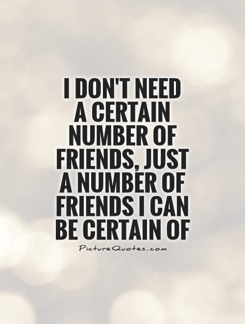 Real Friends Quotes Delectable I Need A Real Friend  Don't Need A Certain Number Of Friends Just