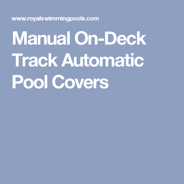 Manual On Deck Track Automatic Pool Covers Automatic Pool Cover Pool Cover Inground Pool Covers