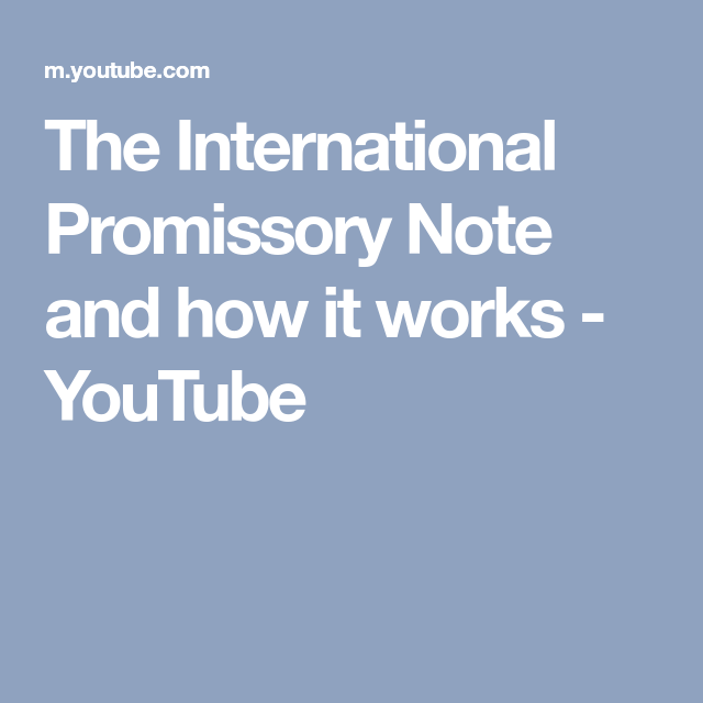 The International Promissory Note And How It Works  Youtube