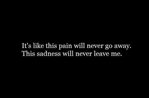 This pain will never go away. .