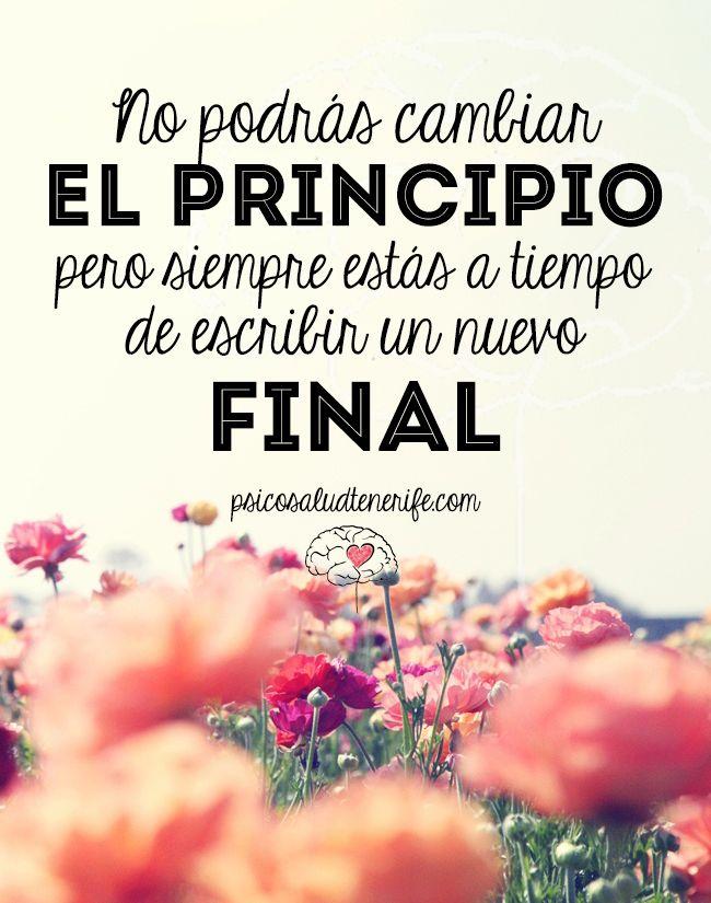 No podrás cambiar el principio pero siempre estás a tiempo de escribir un nuevo final. Principio y final