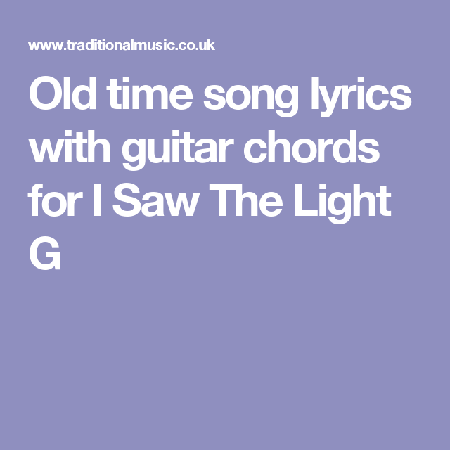 Old time song lyrics with guitar chords for I Saw The Light G ...