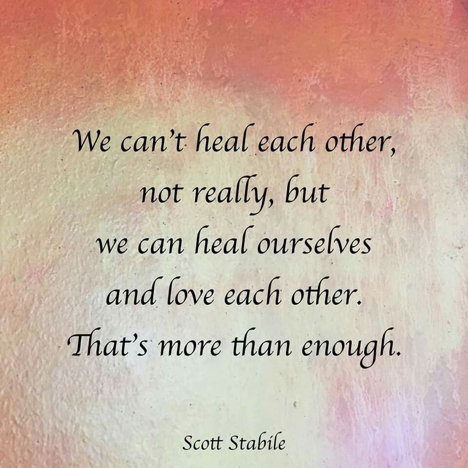Quotes We Love Each Other: We Can't Heal Each Other, Not Really, But We Can Heal