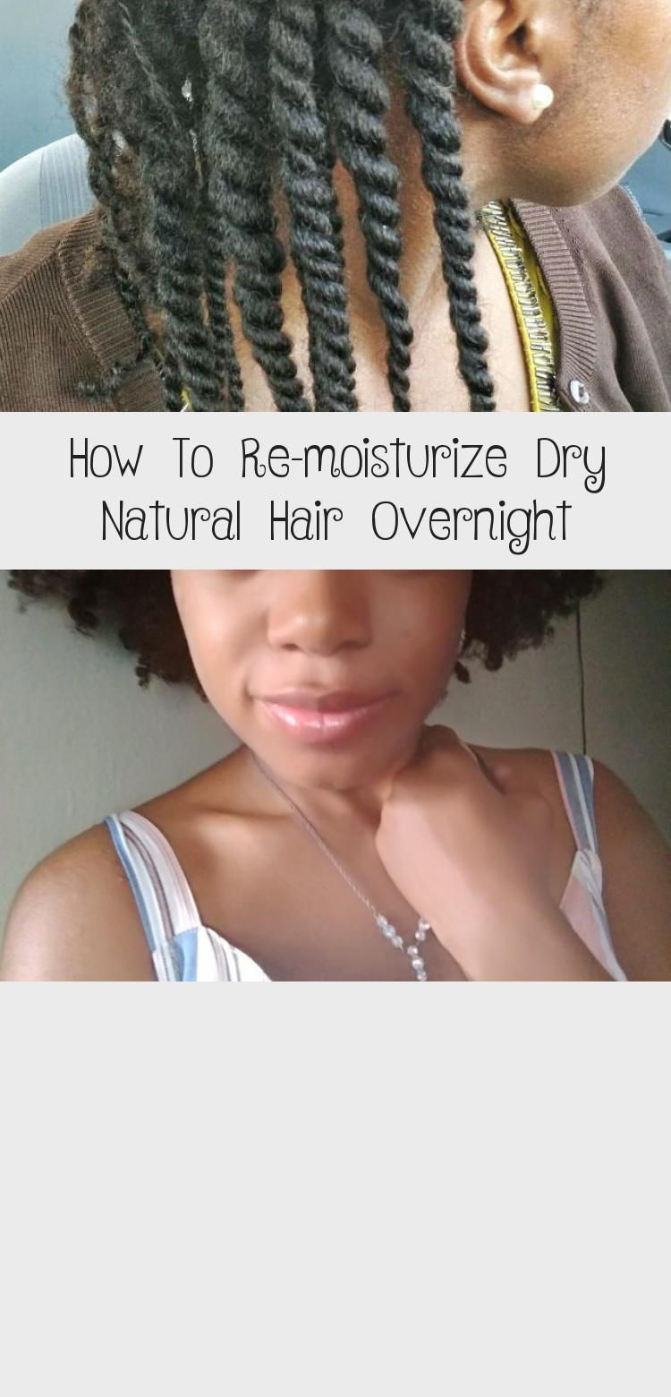 How To Re Moisturize Dry Natural Hair Overnight In 2020 Dry Natural Hair Natural Hair Styles Thin Hair Care