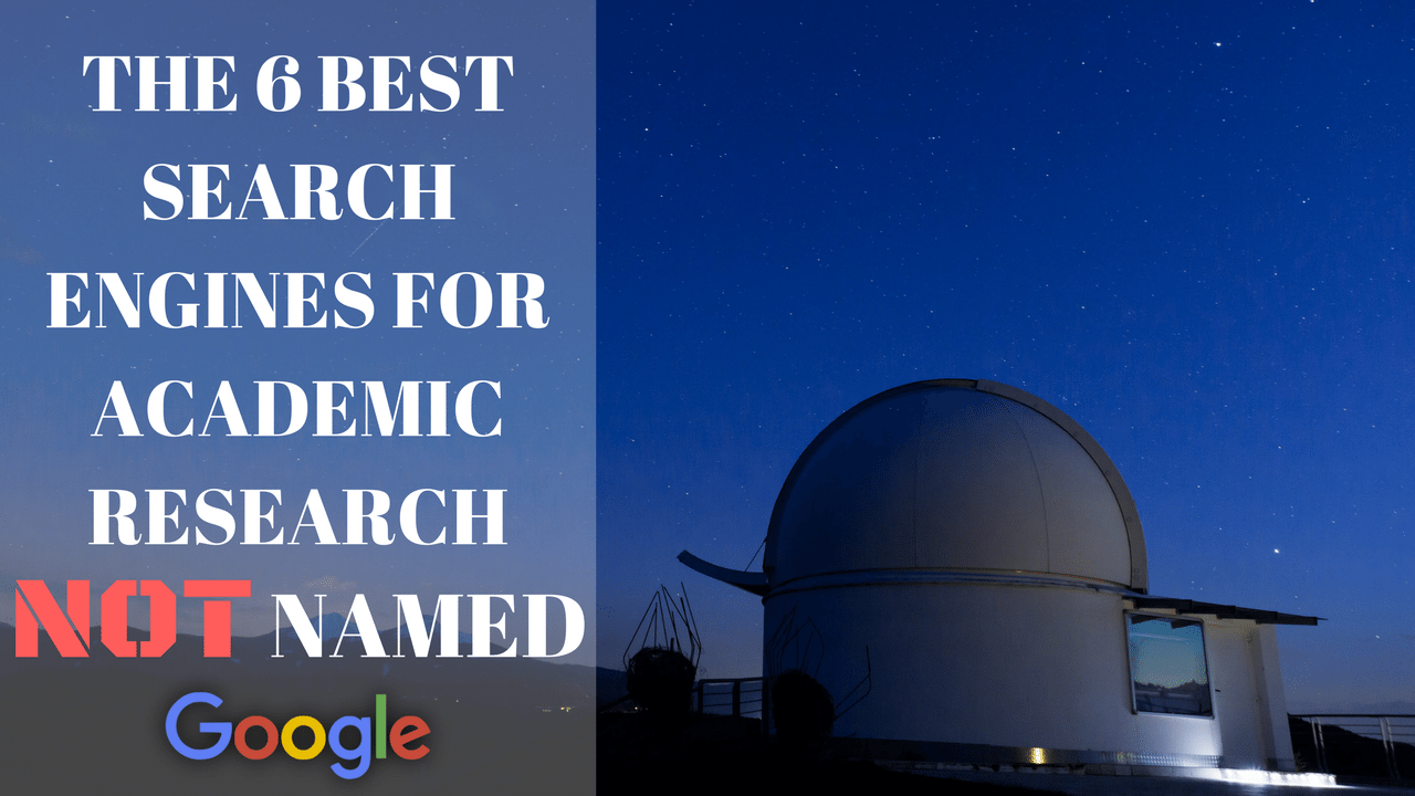 The 6 Best Search Engines For Academic Research Academic Research Search Engine Academics