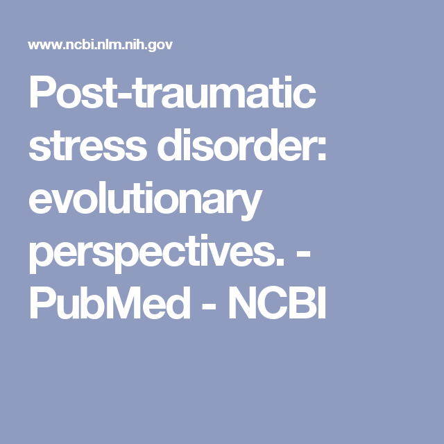 Post Traumatic Stress Disorder Evolutionary Perspectives Pubmed
