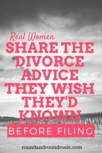 What I Wish I'd Known. Real Women Share Advice For Women Going Through Divorce. - Round and Round Rosie #divorce