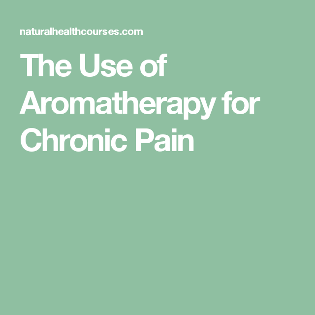 The Use of Aromatherapy for Chronic Pain