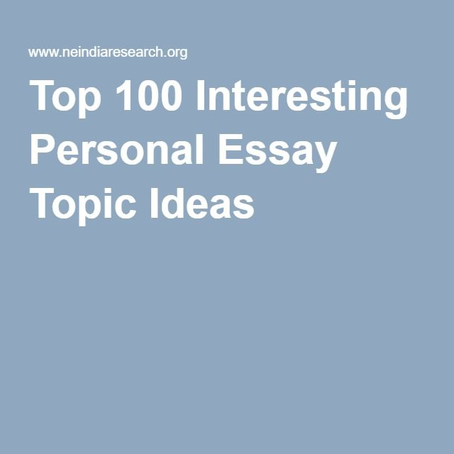 007 Top 100 Interesting Personal Essay Topic Ideas Essay