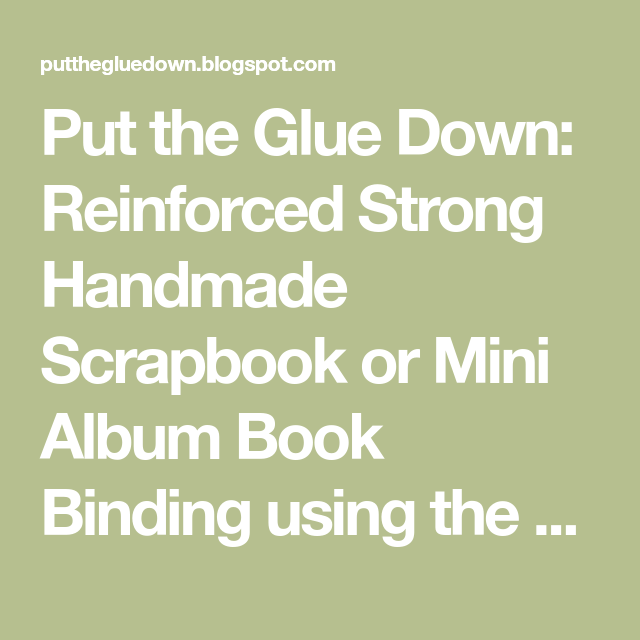 Put The Glue Down: Reinforced Strong Handmade Scrapbook Or