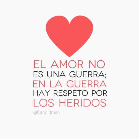 """""""El #Amor No Es Una Guerra; En La Guerra Hay Respeto Por"""