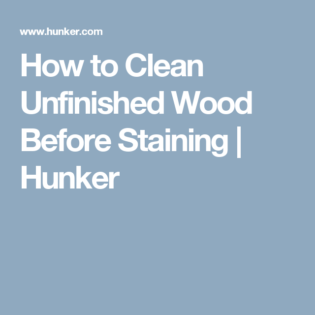 How To Clean Unfinished Wood Before Staining Hunker