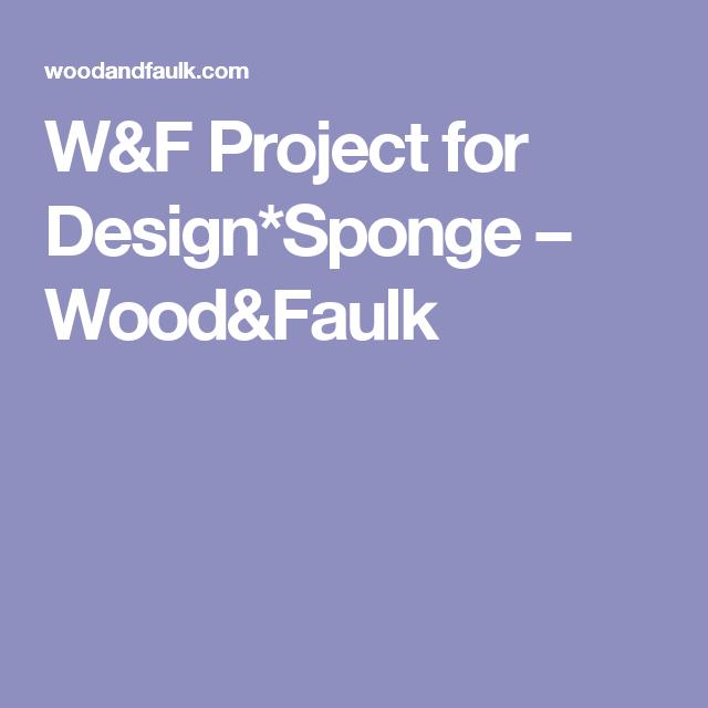 W&F Project for Design*Sponge – Wood&Faulk