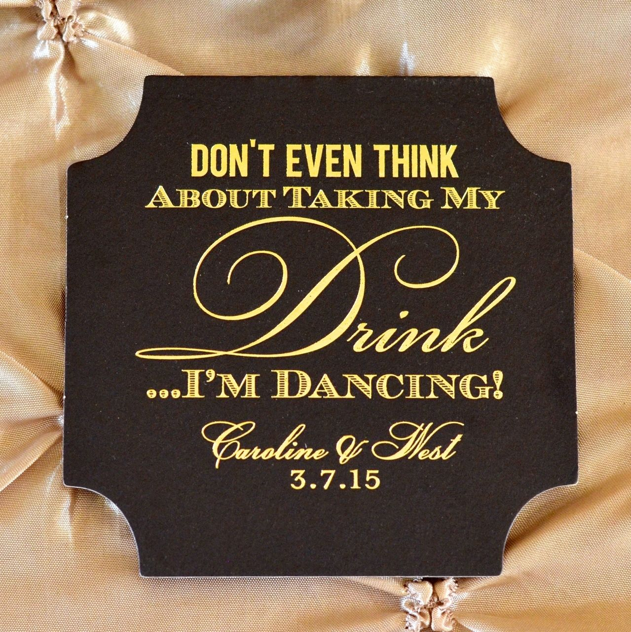"Our Custom Black ""Don't Take My Drink"" Coasters will have your guests dancing the night away! Call us at 1.800.640.9122 FREE today!"