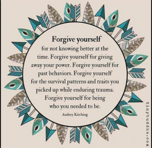 """""""Forgive yourself for the survival patterns and traits you picked up while enduring trauma. Forgive yourself for being who you needed to be."""""""