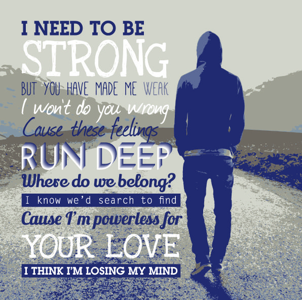 I Need To Be Strong But You Make Me Weak I Won T Do You Wrong Cause These Feelings Run Deep Where Do We Belong I Kn Music Quotes Im Losing My