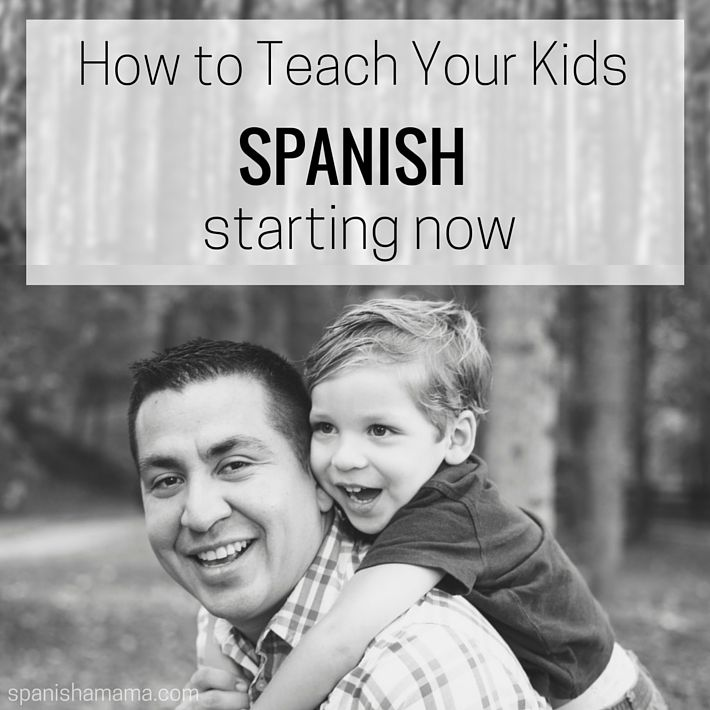 How to Teach Your Kids Spanish: Starting Now!