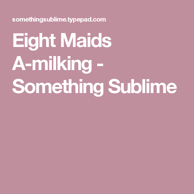 Eight Maids A-milking - Something Sublime