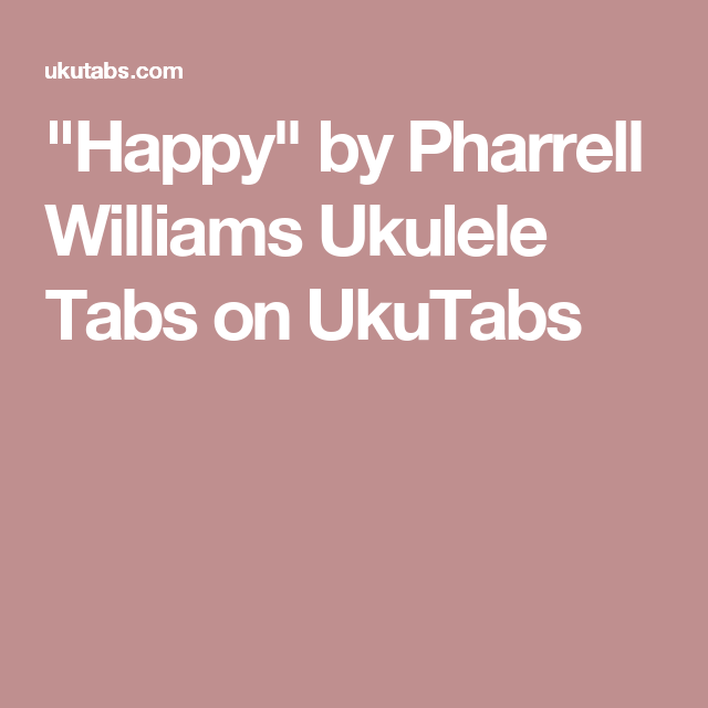 Happy By Pharrell Williams Ukulele Tabs On Ukutabs Ukelele
